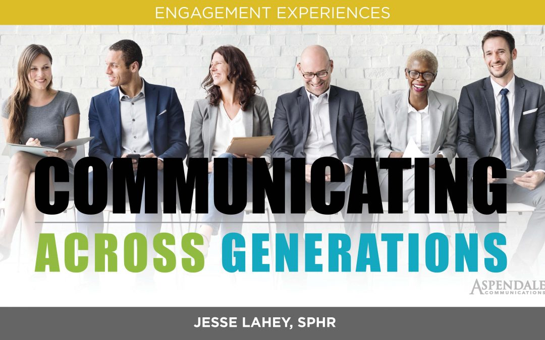 140: Cross-Generational Communications — How to Bridge the Gap to Engage Multiple Generations